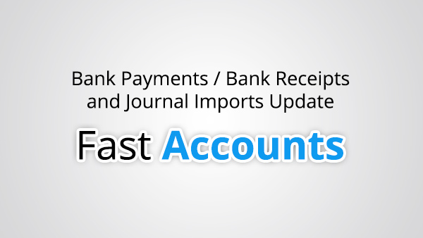 Bank Payment / Bank Receipts and Journal Imports Update